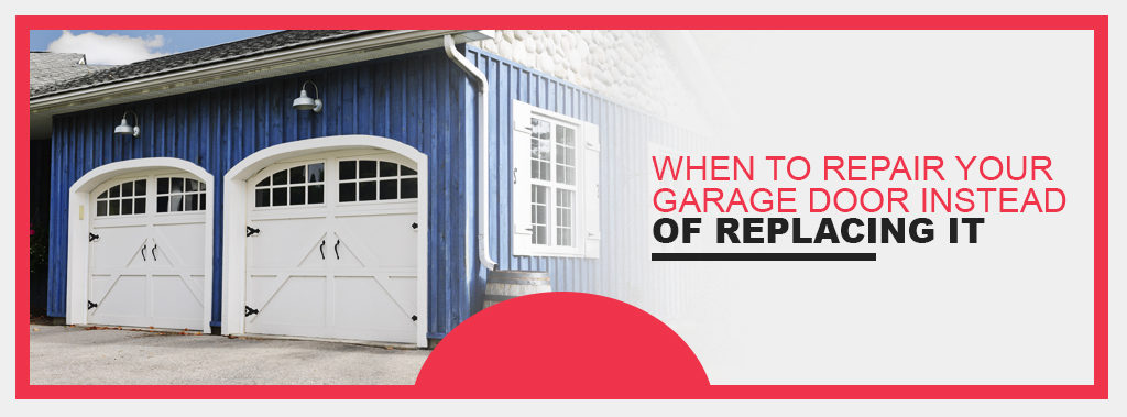 When To Repair Your Garage Door Instead Of Replacing It